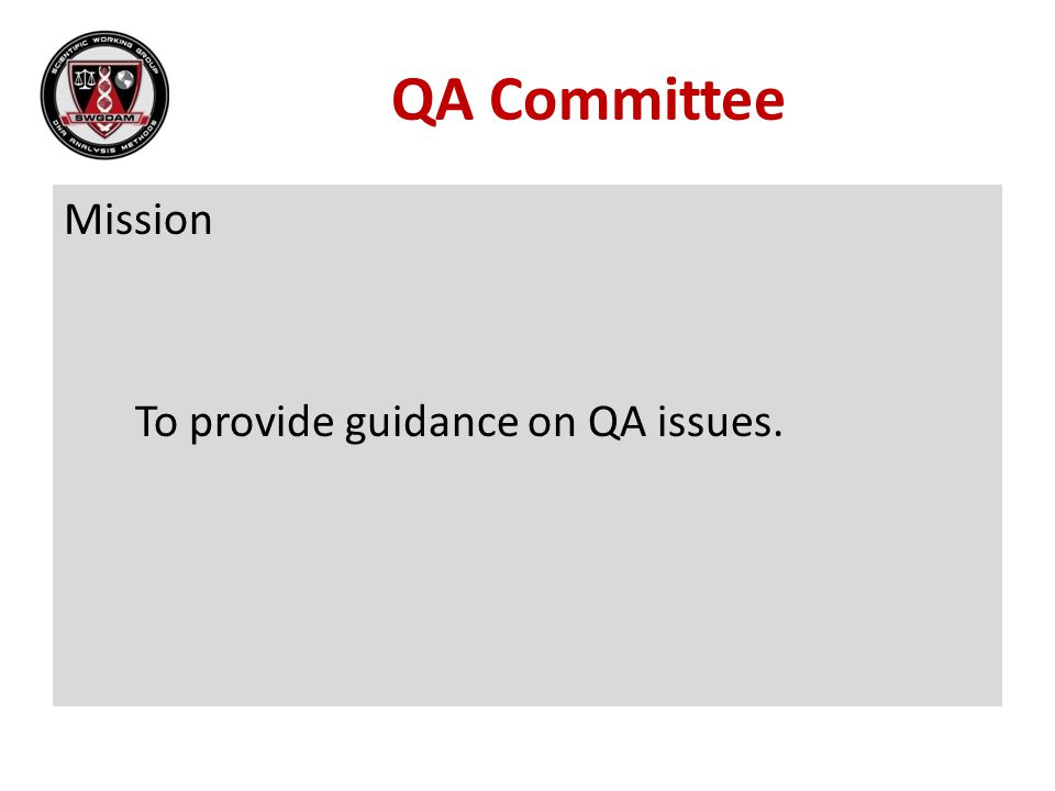 QA Committee Mission To provide guidance on QA issues.