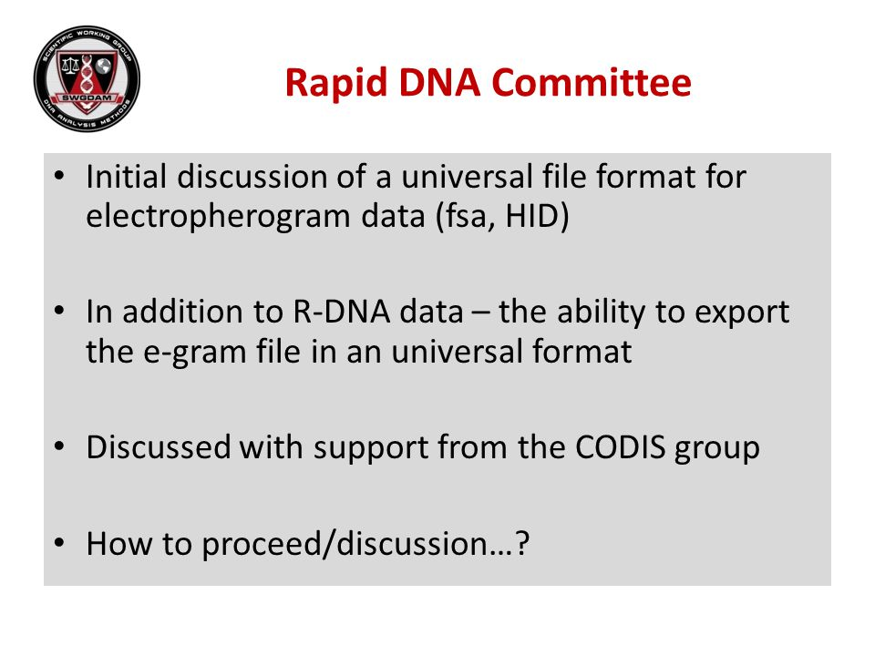 Rapid DNA Committee Initial discussion of a universal file format for electropherogram data (fsa, HID)