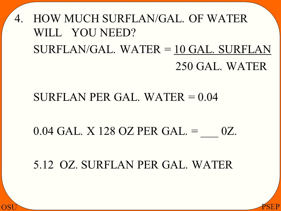 4. HOW MUCH SURFLAN/GAL. OF WATER WILL YOU NEED