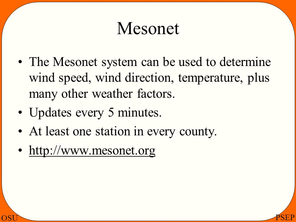 Mesonet The Mesonet system can be used to determine wind speed, wind direction, temperature, plus many other weather factors.
