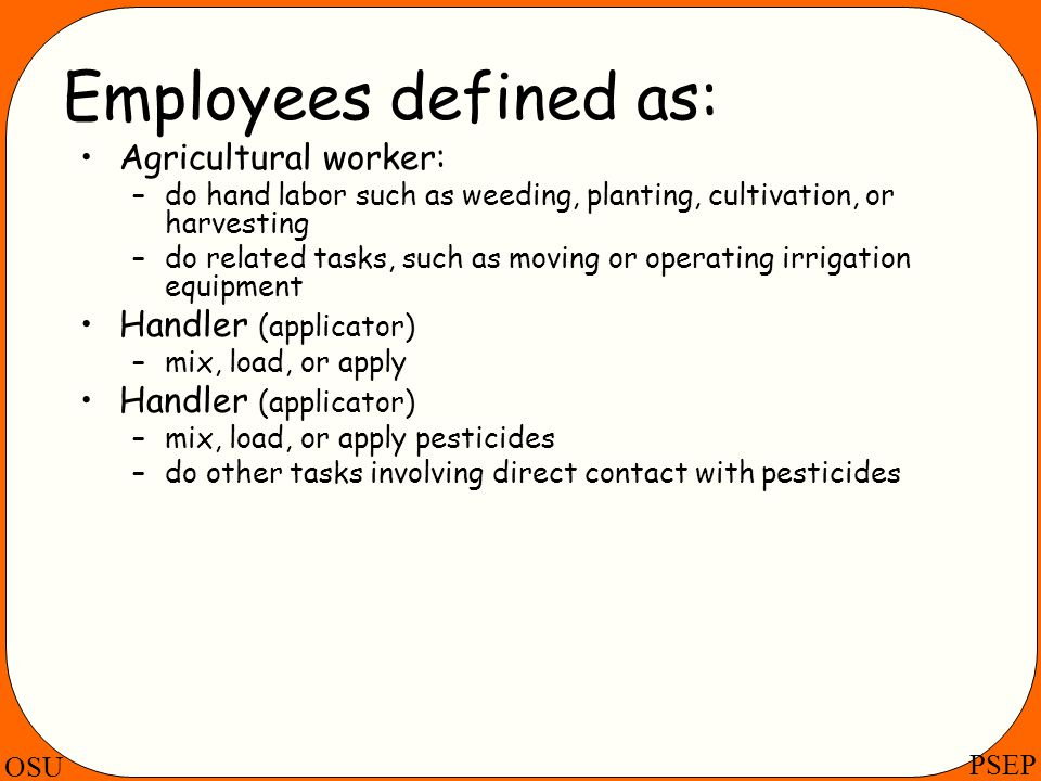 Employees defined as: Agricultural worker: Handler (applicator)