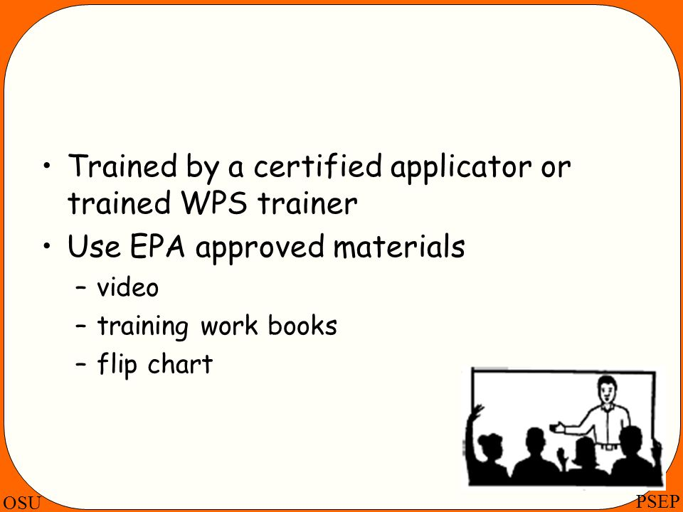 Trained by a certified applicator or trained WPS trainer