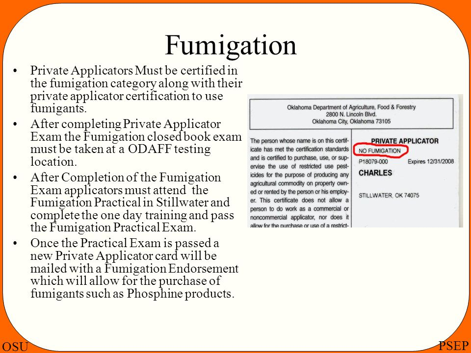 Fumigation Private Applicators Must be certified in the fumigation category along with their private applicator certification to use fumigants.