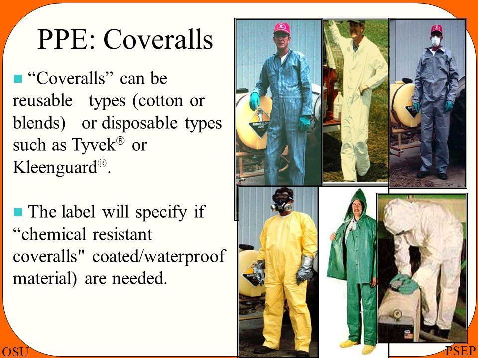 PPE: Coveralls Coveralls can be reusable types (cotton or blends) or disposable types such as Tyvek or Kleenguard.