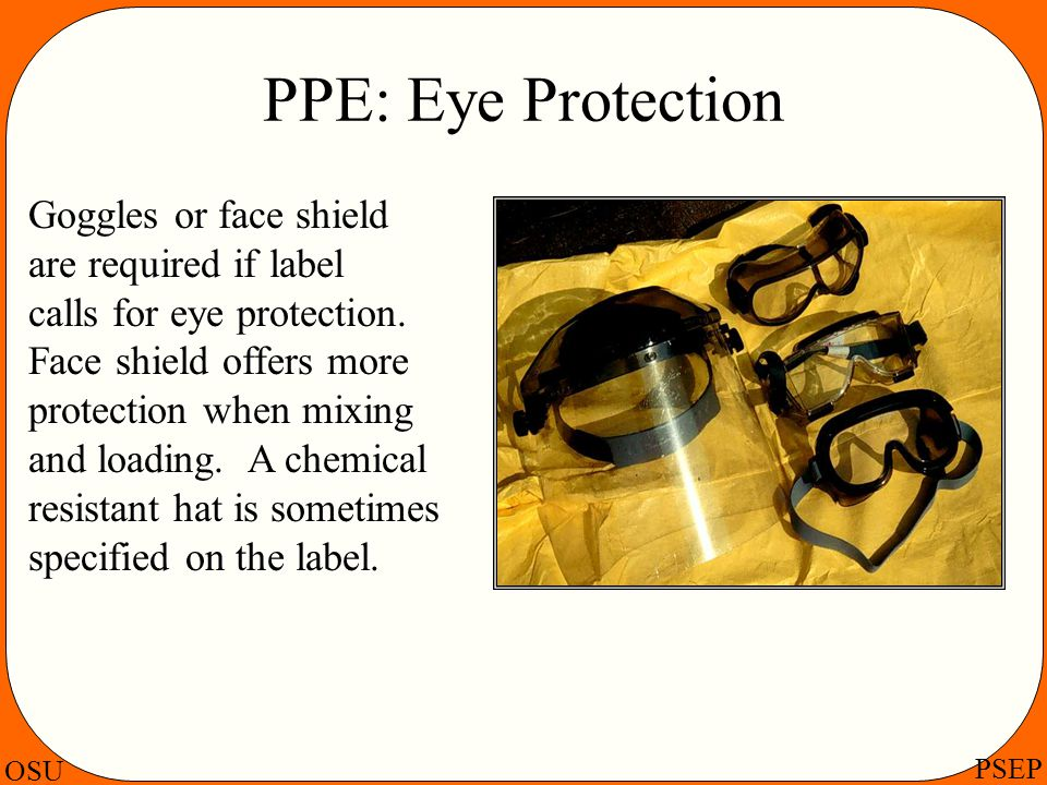 PPE: Eye Protection Goggles or face shield are required if label