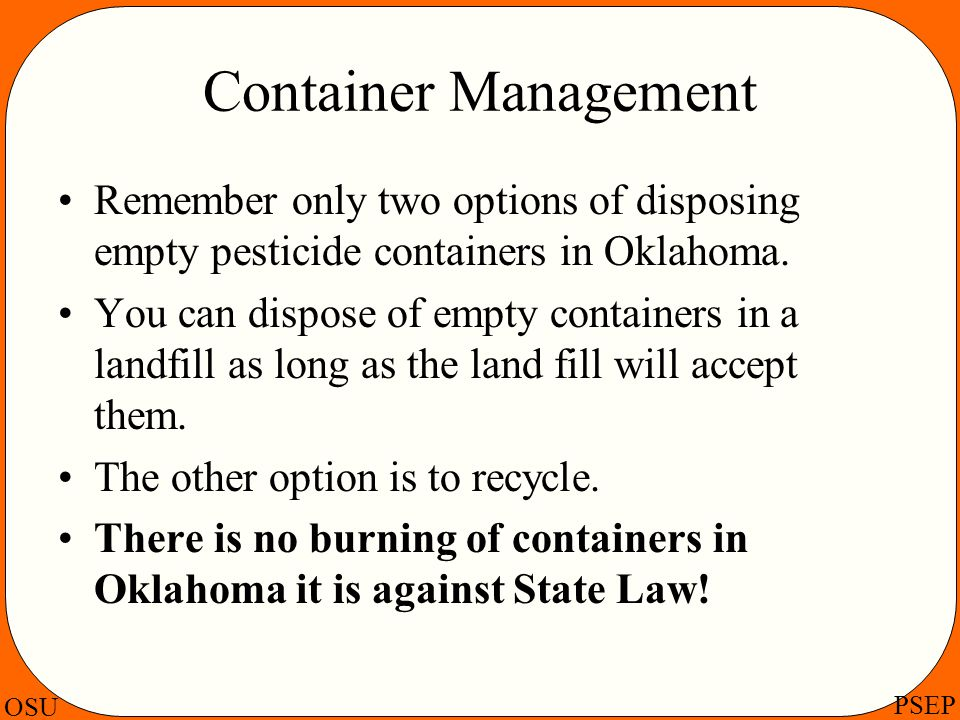 Container Management Remember only two options of disposing empty pesticide containers in Oklahoma.