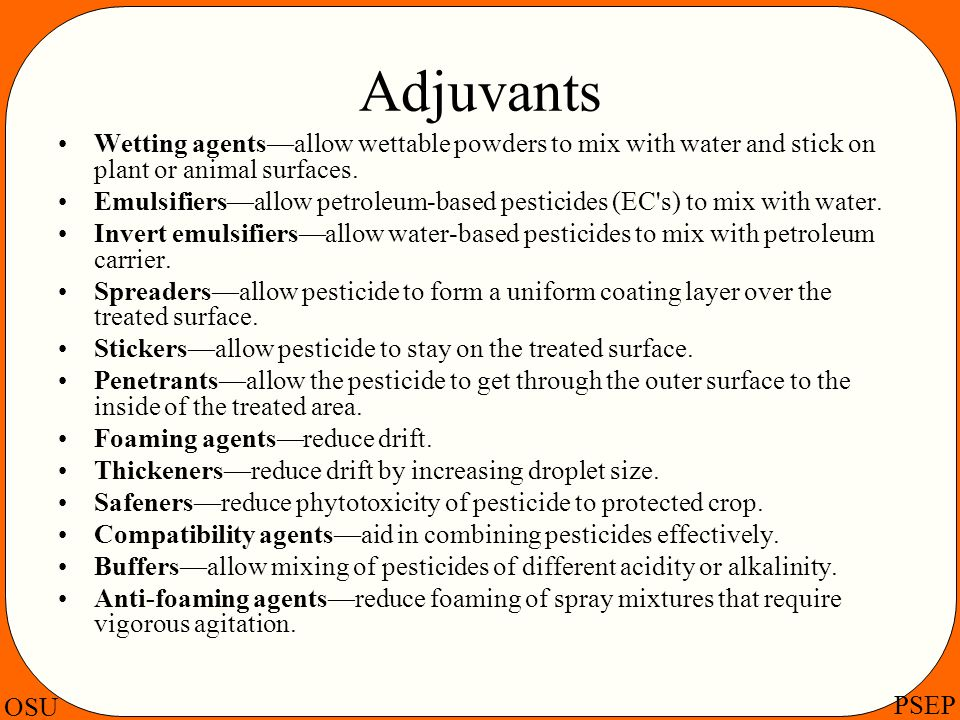 Adjuvants Wetting agents—allow wettable powders to mix with water and stick on plant or animal surfaces.