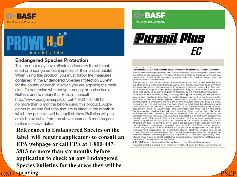 References to Endangered Species on the label will require applicators to consult an EPA webpage or call EPA at 1-800-447-3813 no more than six months before application to check on any Endangered Species bulletins for the areas they will be spraying.