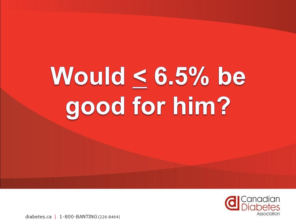 Would < 6.5% be good for him
