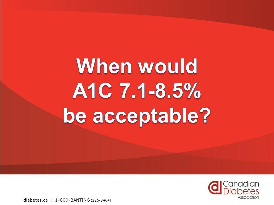 When would A1C 7.1-8.5% be acceptable