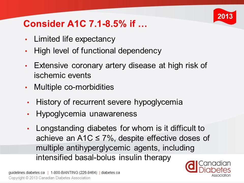 Consider A1C 7.1-8.5% if … Limited life expectancy