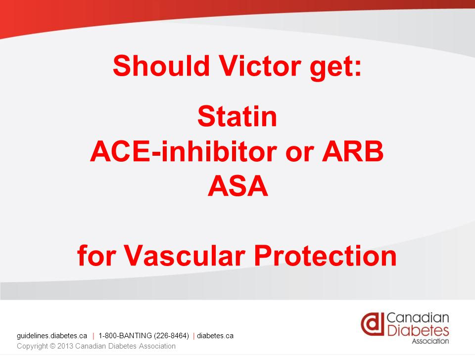 Should Victor get: Statin ACE-inhibitor or ARB ASA for Vascular Protection