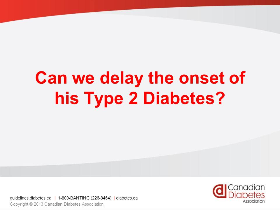 Can we delay the onset of his Type 2 Diabetes