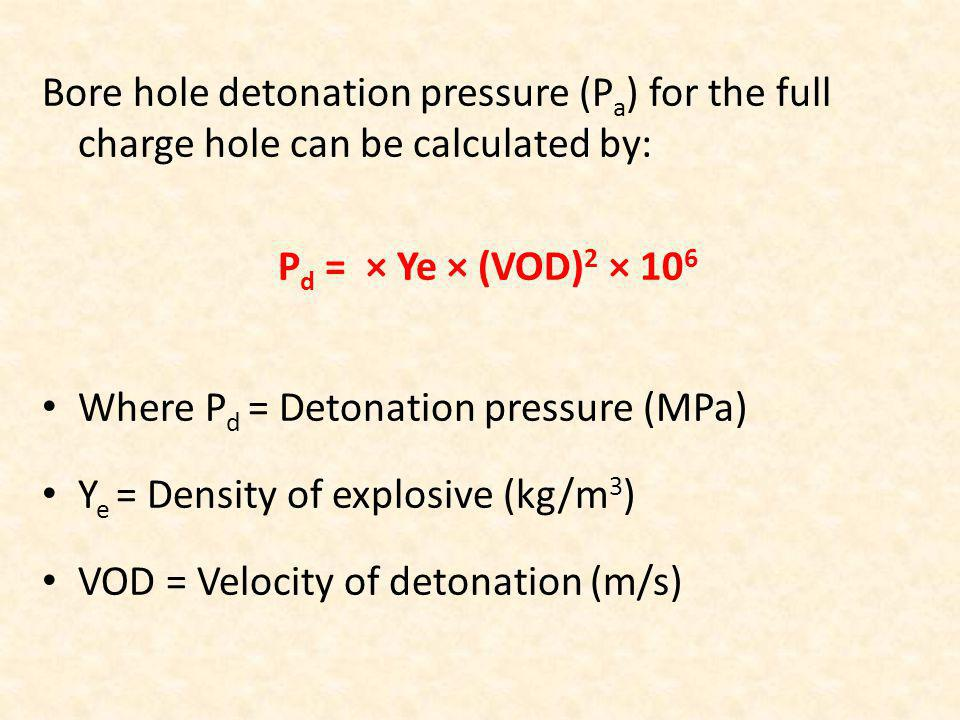 Bore hole detonation pressure (Pa) for the full charge hole can be calculated by:
