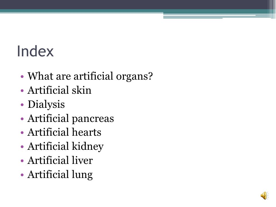 Index What are artificial organs Artificial skin Dialysis