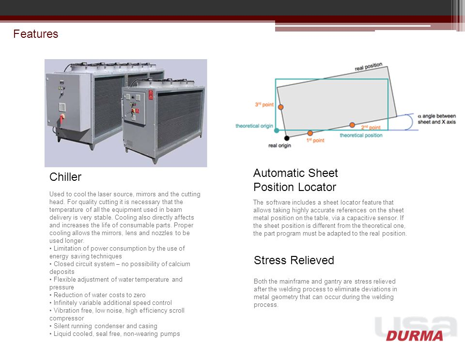 Features Automatic Sheet Chiller Position Locator Stress Relieved