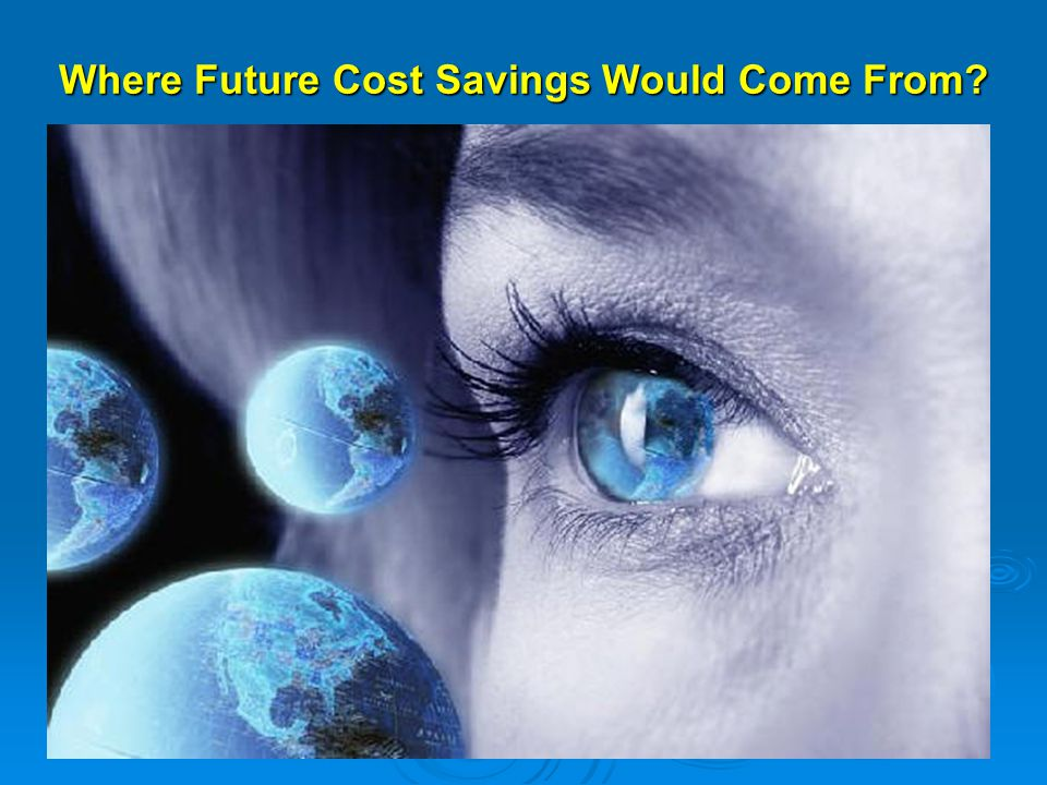 Where Future Cost Savings Would Come From