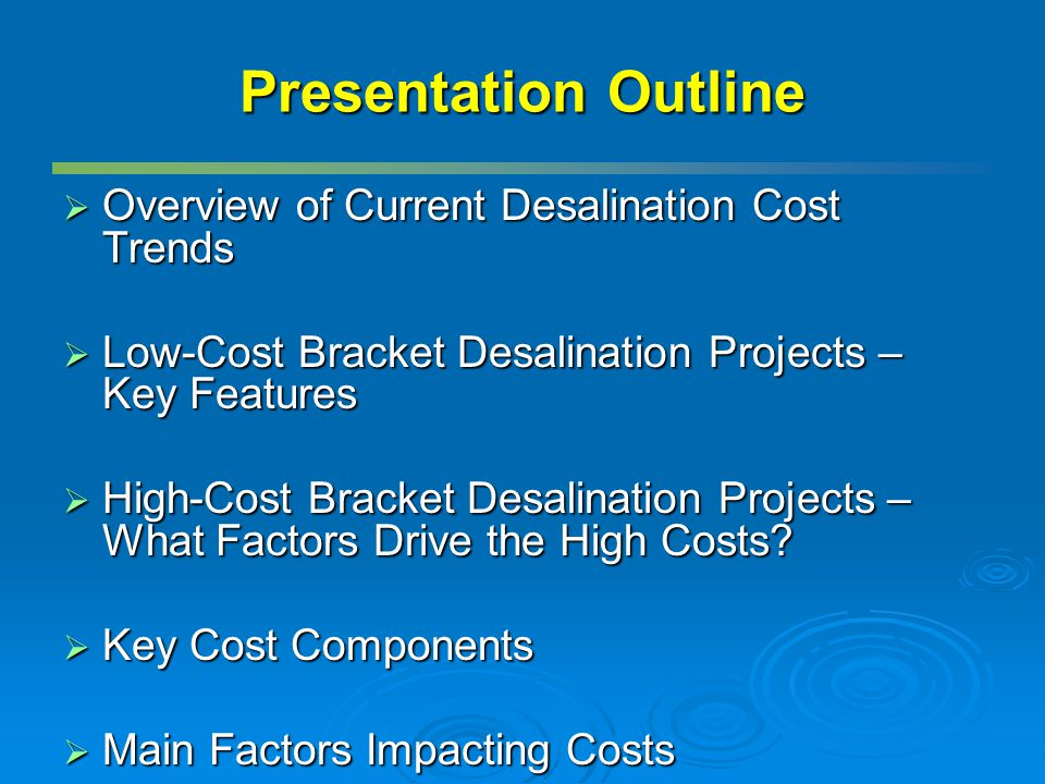 Presentation Outline Overview of Current Desalination Cost Trends