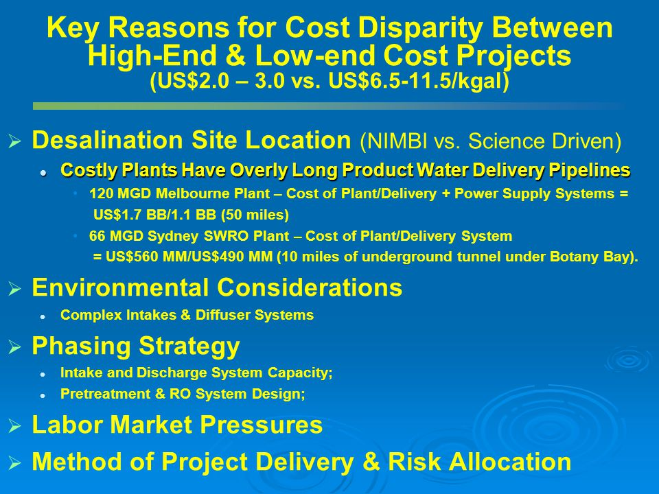 Key Reasons for Cost Disparity Between High-End & Low-end Cost Projects (US$2.0 – 3.0 vs. US$6.5-11.5/kgal)