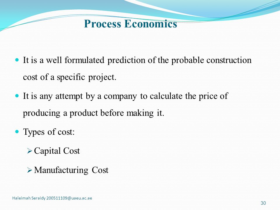 Process Economics It is a well formulated prediction of the probable construction cost of a specific project.