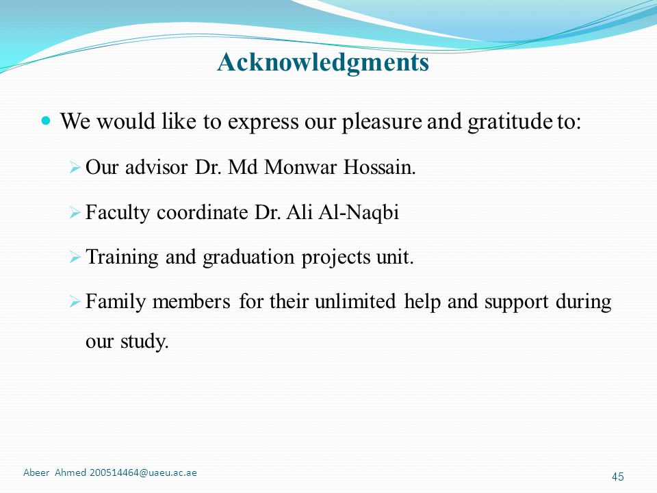 Acknowledgments We would like to express our pleasure and gratitude to: Our advisor Dr. Md Monwar Hossain.
