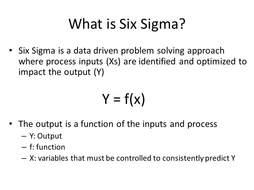 What is Six Sigma Y = f(x)