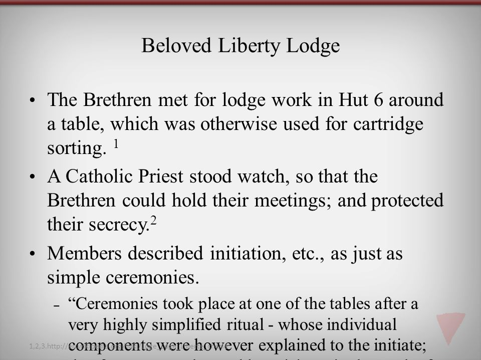 Beloved Liberty Lodge The Brethren met for lodge work in Hut 6 around a table, which was otherwise used for cartridge sorting. 1.