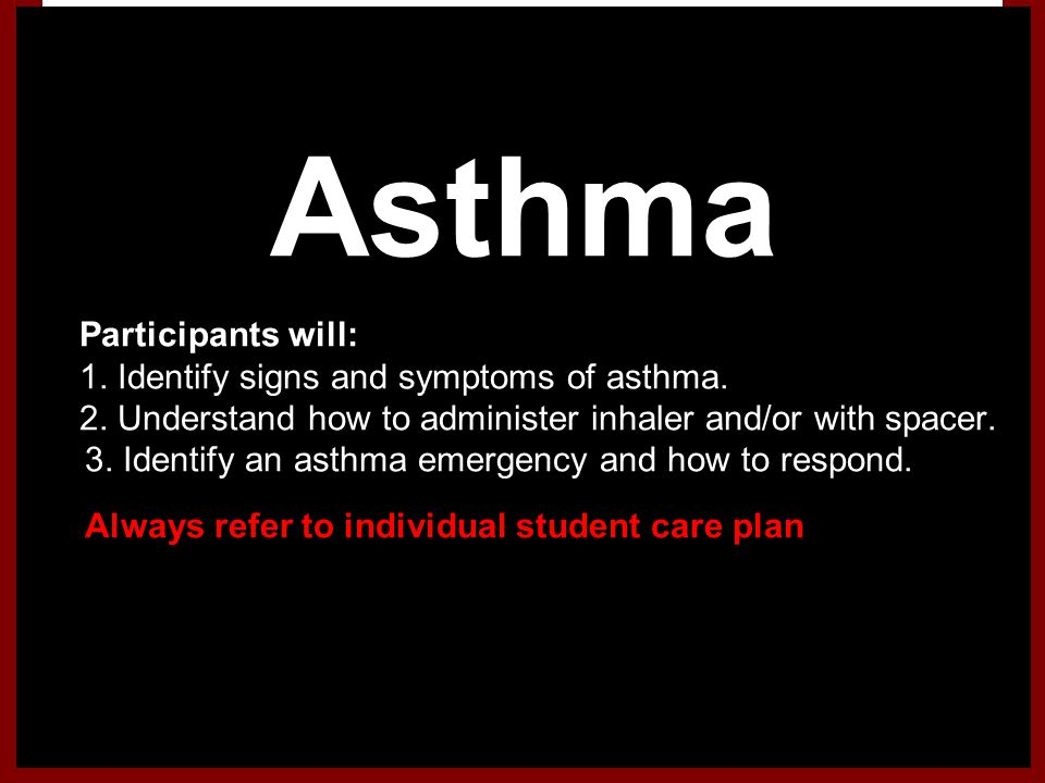 Asthma Participants will: 1. Identify signs and symptoms of asthma.