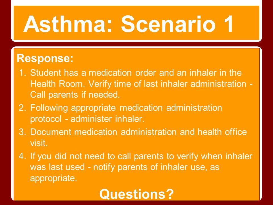 Asthma: Scenario 1 Questions Response: