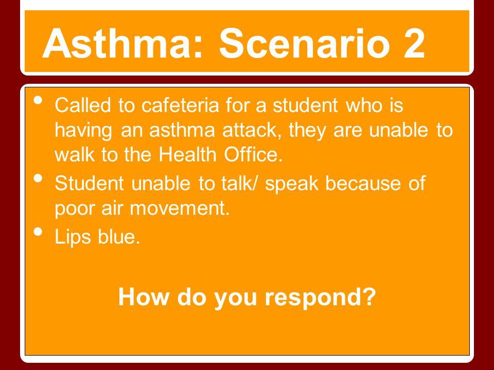 Asthma: Scenario 2 How do you respond