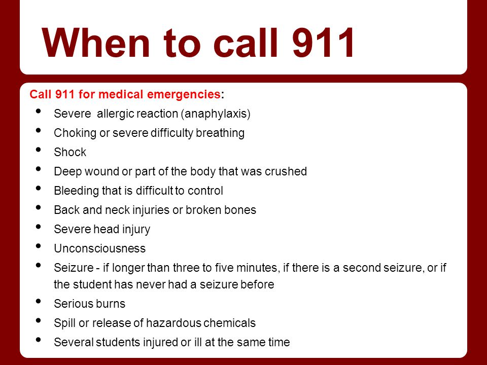 When to call 911 Call 911 for medical emergencies: