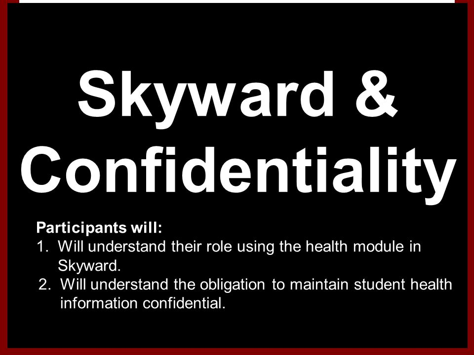 Confidentiality Skyward & Participants will: