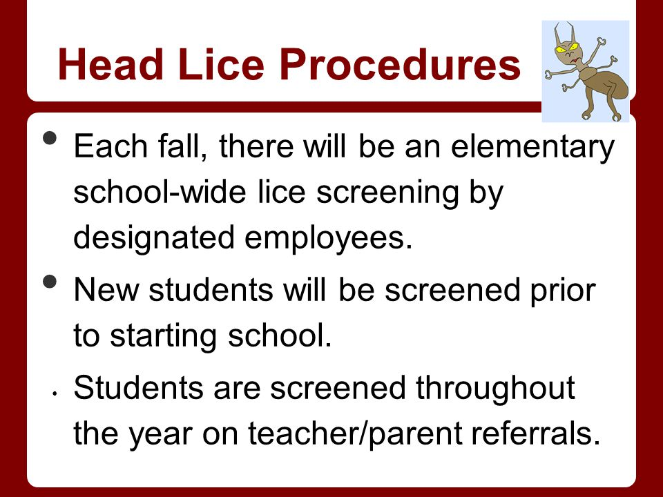 Head Lice Procedures Each fall, there will be an elementary school-wide lice screening by designated employees.