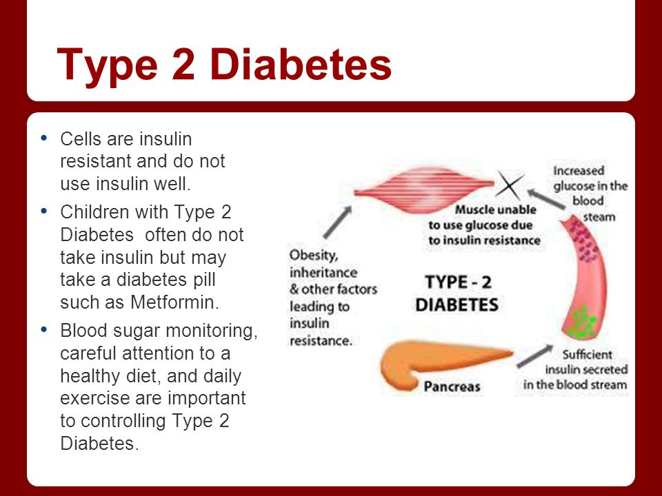 Type 2 Diabetes Cells are insulin resistant and do not use insulin well.