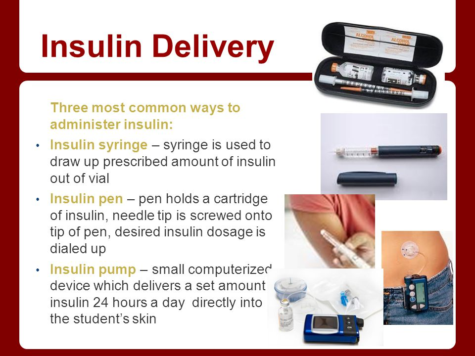 Insulin Delivery Three most common ways to administer insulin: