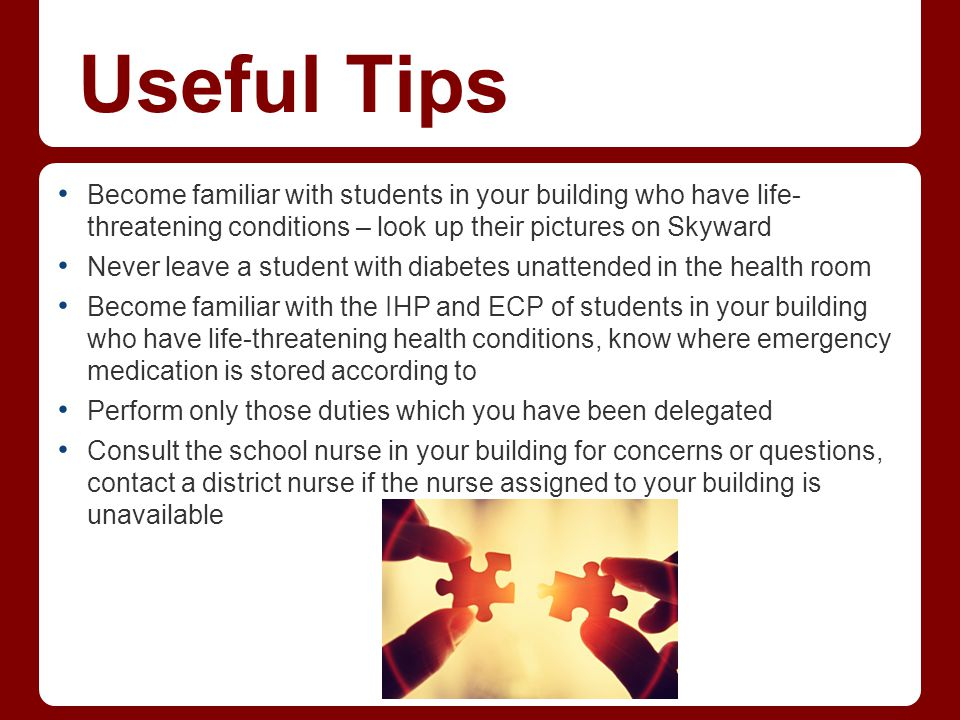 Useful Tips Become familiar with students in your building who have life- threatening conditions – look up their pictures on Skyward.