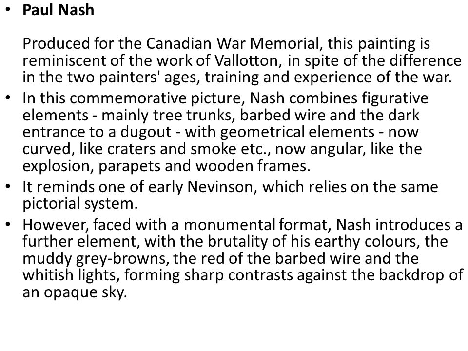 Paul Nash Produced for the Canadian War Memorial, this painting is reminiscent of the work of Vallotton, in spite of the difference in the two painters ages, training and experience of the war.