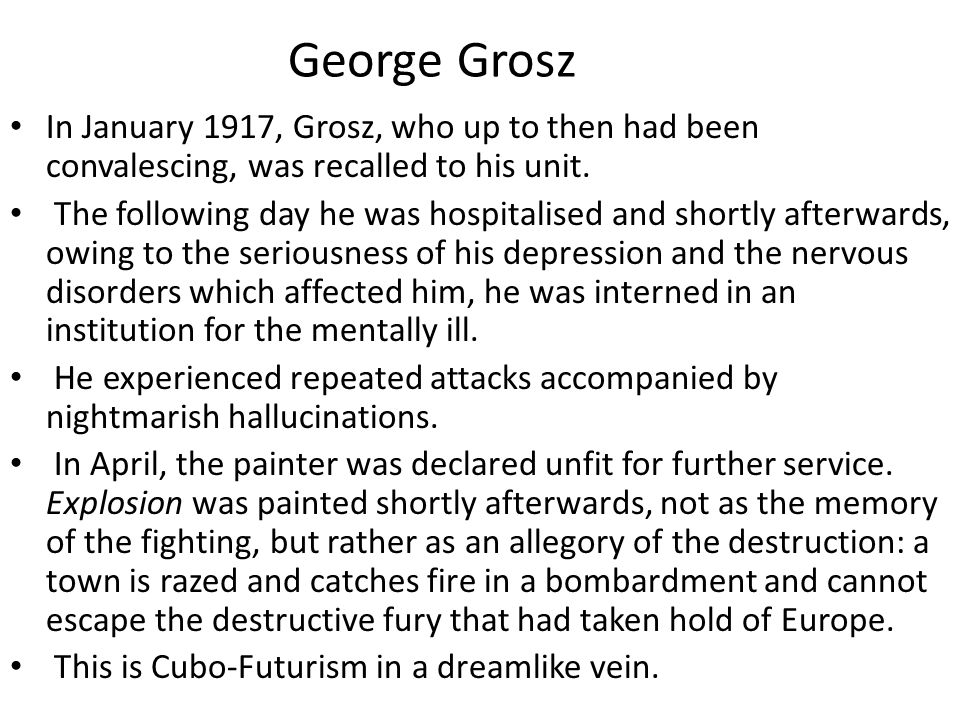 George Grosz In January 1917, Grosz, who up to then had been convalescing, was recalled to his unit.