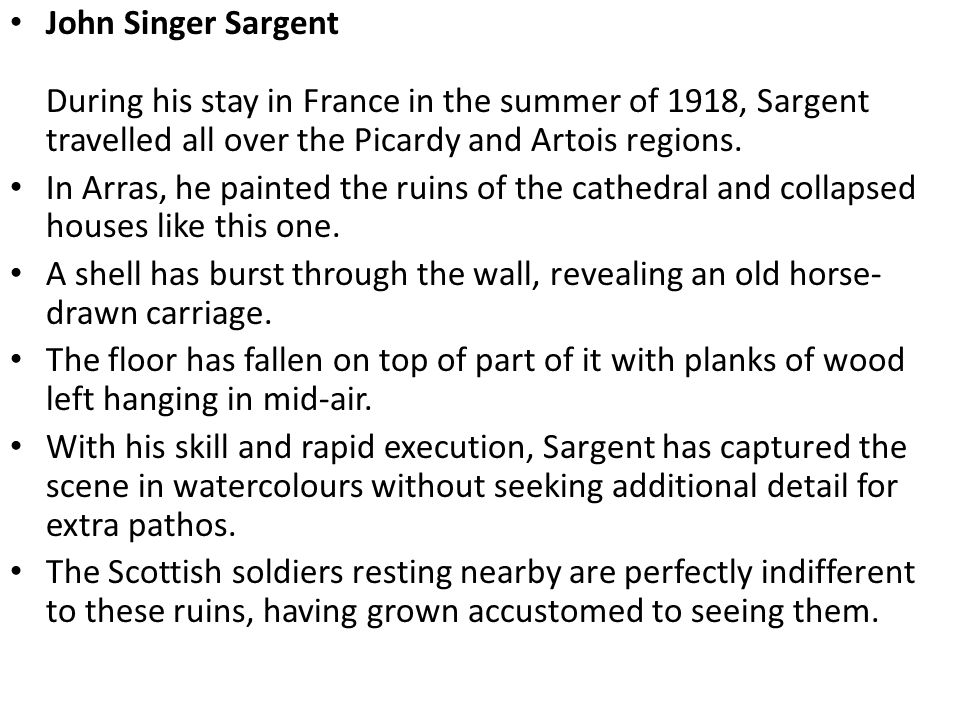 John Singer Sargent During his stay in France in the summer of 1918, Sargent travelled all over the Picardy and Artois regions.