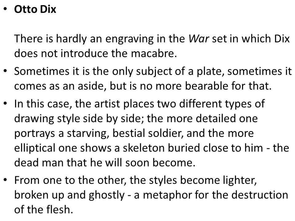 Otto Dix There is hardly an engraving in the War set in which Dix does not introduce the macabre.