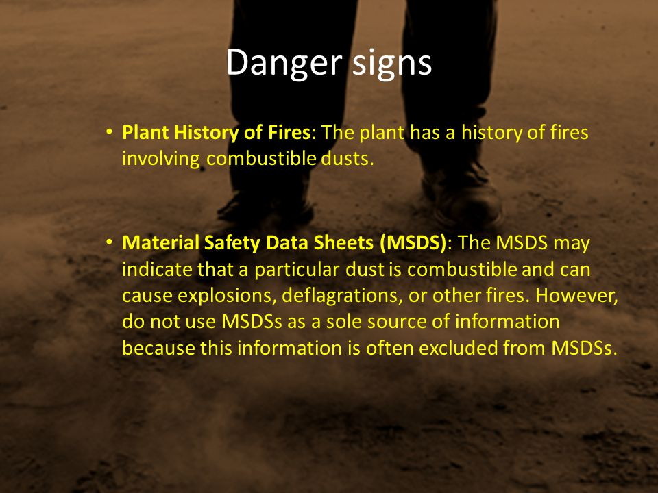 Danger signs Plant History of Fires: The plant has a history of fires involving combustible dusts.