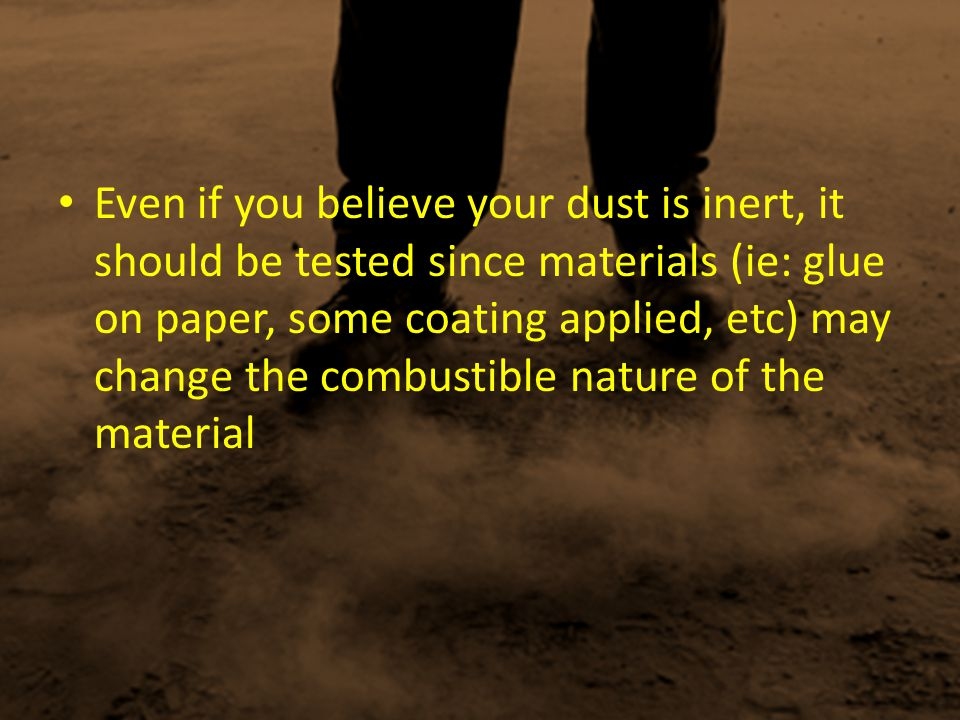 Even if you believe your dust is inert, it should be tested since materials (ie: glue on paper, some coating applied, etc) may change the combustible nature of the material