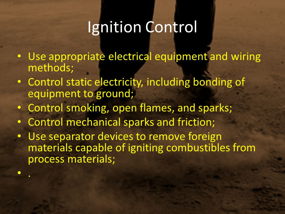 Ignition Control Use appropriate electrical equipment and wiring methods; Control static electricity, including bonding of equipment to ground;