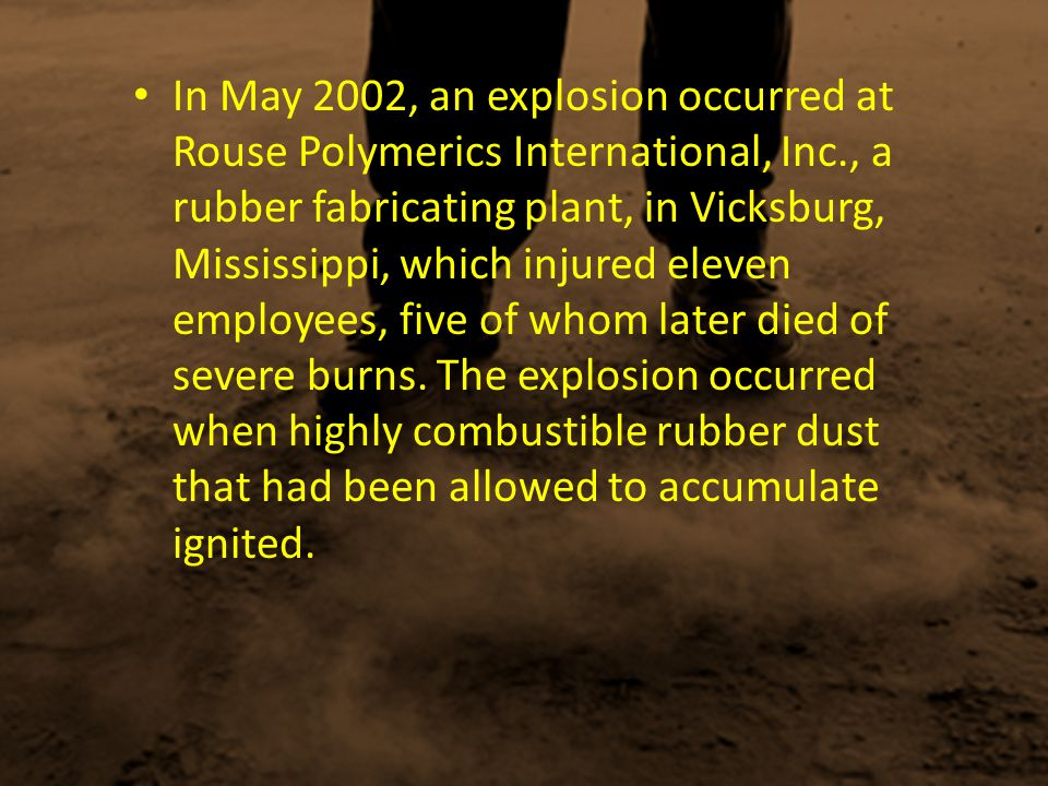 In May 2002, an explosion occurred at Rouse Polymerics International, Inc., a rubber fabricating plant, in Vicksburg, Mississippi, which injured eleven employees, five of whom later died of severe burns.