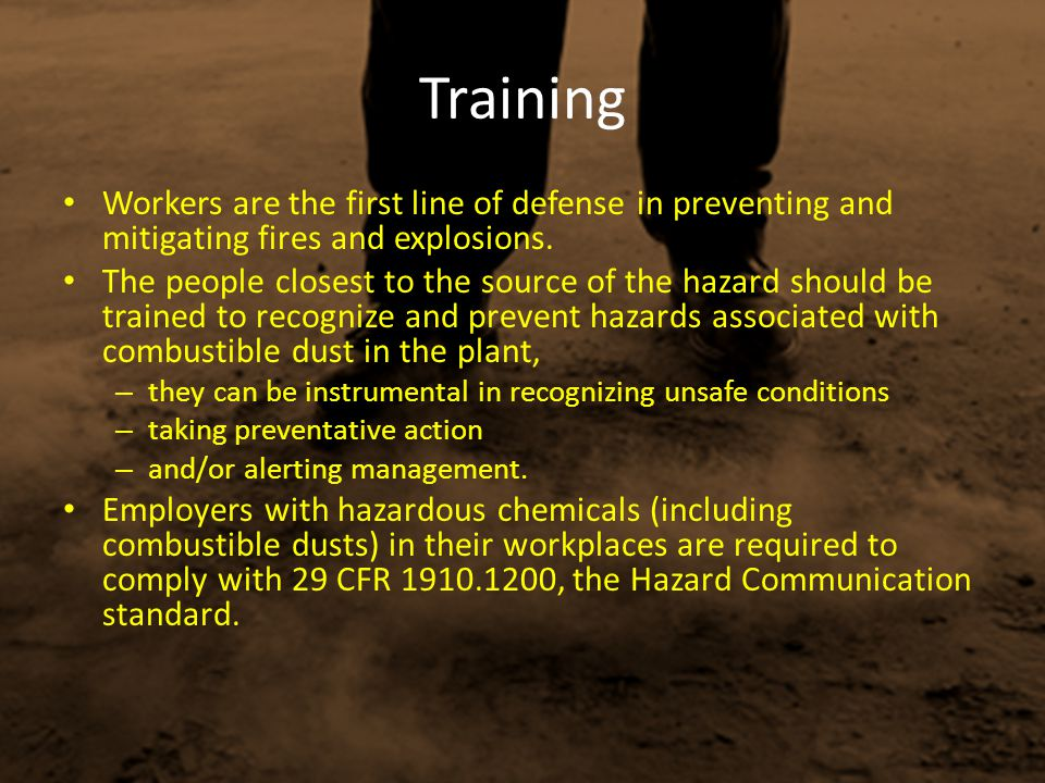 Training Workers are the first line of defense in preventing and mitigating fires and explosions.