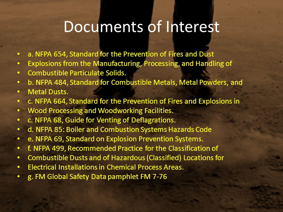 Documents of Interest a. NFPA 654, Standard for the Prevention of Fires and Dust. Explosions from the Manufacturing, Processing, and Handling of.