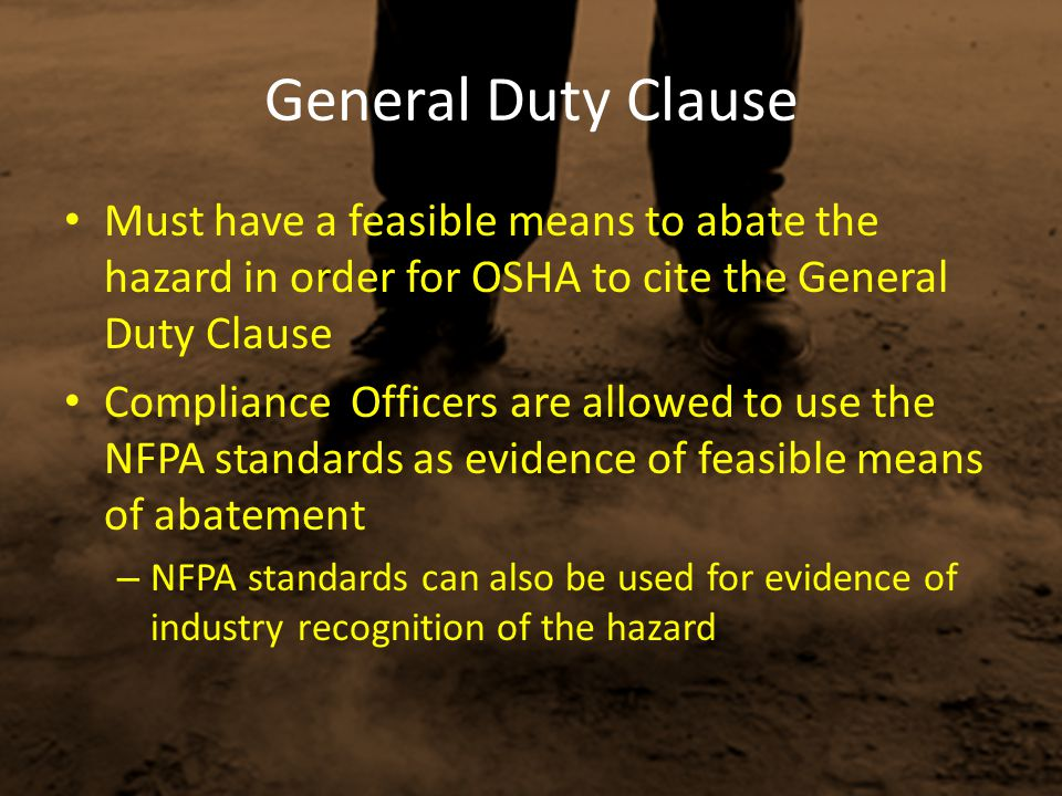 General Duty Clause Must have a feasible means to abate the hazard in order for OSHA to cite the General Duty Clause.