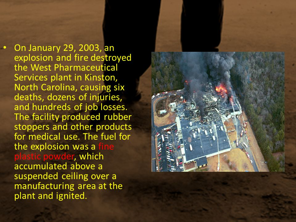 On January 29, 2003, an explosion and fire destroyed the West Pharmaceutical Services plant in Kinston, North Carolina, causing six deaths, dozens of injuries, and hundreds of job losses.