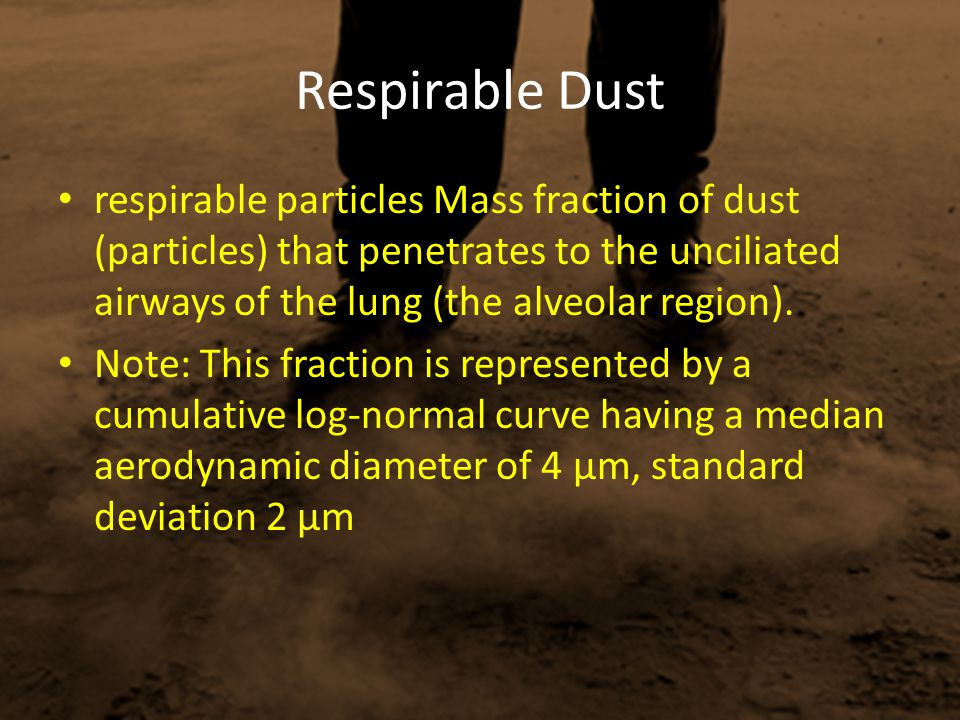 Respirable Dust respirable particles Mass fraction of dust (particles) that penetrates to the unciliated airways of the lung (the alveolar region).