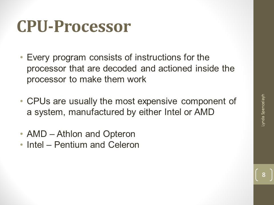 CPU-Processor Every program consists of instructions for the processor that are decoded and actioned inside the processor to make them work.